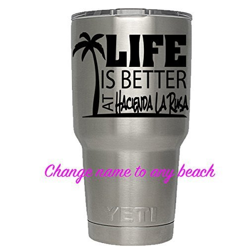 Life is Better at  for yeti,rtic, ozark tumblers, water bott