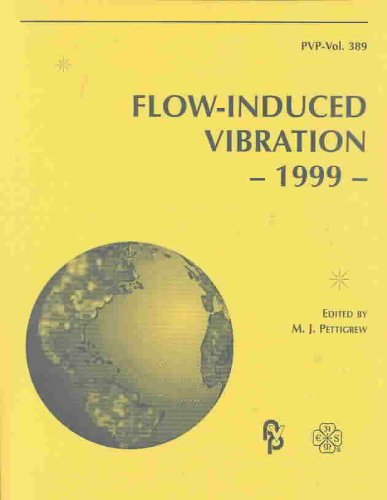 Flow-Induced Vibration: The 1999 Asme Pressure Vessels and Piping Conference, Boston, Massachusetts, August 1-5, 1999