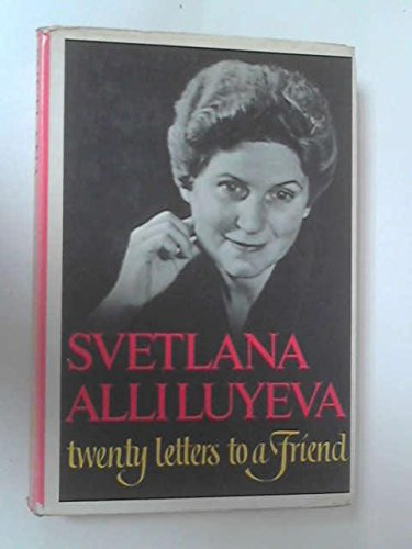 Twenty Letters To A Friend by Svetlana Alliluyeva