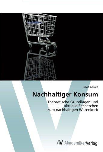 Nachhaltiger Konsum: Theoretische Grundlagen und  aktuelle Recherchen  zum nachhaltigen Warenkorb (German Edition) PDF