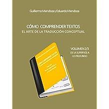 CÓMO COMPRENDER TEXTOS: El arte de la traducción conceptual (De la superficie a lo profundo nº 2) (Spanish Edition)