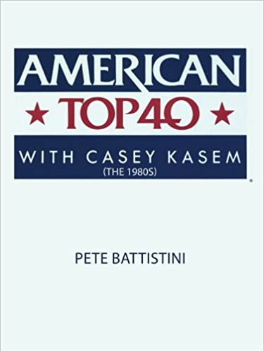 By Pete Battistini: American Top 40 with Casey Kasem (The