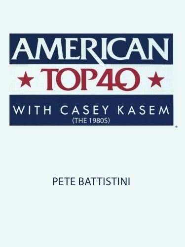 By Pete Battistini: American Top 40 with Casey Kasem (The 1980s)