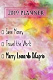 2019 Planner: Save Money, Travel The World, Marry Leonardo DiCaprio: Leonardo DiCaprio 2019 Planner