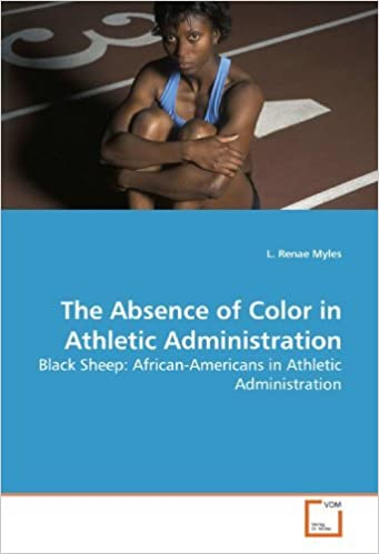 The Absence of Color in Athletic Administration: Black Sheep: African-Americans in Athletic Administration [2009] (Author) L. Renae Myles