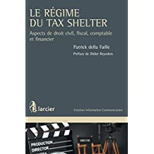 Le régime du Tax Shelter: Aspects de droit civil, fiscal, comptable et financier (Création Information Communication) (French Edition)
