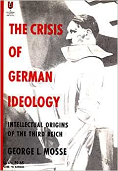 The Crisis of German Ideology: Intellectual Origins ofthe Third Reich