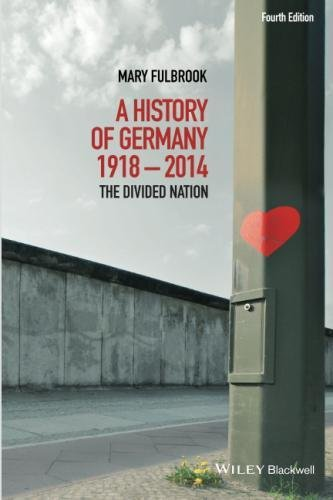 A History of Germany 1918 - 2014: The Divided Nation