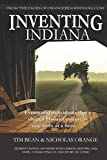 INVENTING INDIANA: The events and individuals that shaped the Hoosier State...
