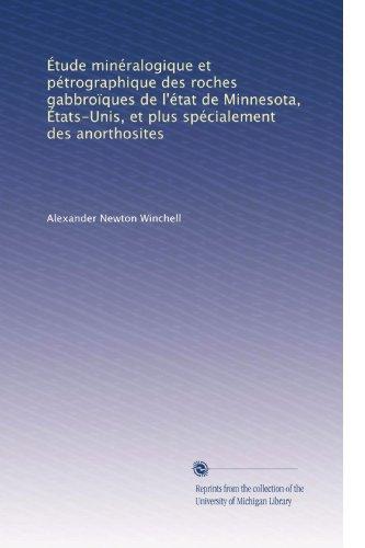 Étude minéralogique et pétrographique des roches gabbroïques de l'état de Minnesota, États-Unis, et plus spécialement des anorthosites (French Edition)