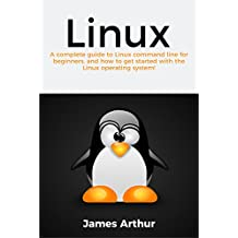 Linux: A complete guide to Linux command line for beginners, and how to get started with the Linux operating system!