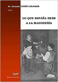 Lo que espana debe a la masoneria: Amazon.es: Comin Colomer, Eduardo: Libros en idiomas extranjeros