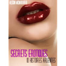 Secrets érotiques, 10 histoires ardentes (French Edition)