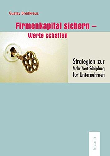 Firmenkapital sichern - Werte schaffen. Strategien zur Mehr-Wert-Schöpfung für Unternehmen