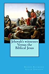 Jehovah's witnesses Versus the Biblical Jesus (Leaving the Watchtower) (Volume 4) Paperback