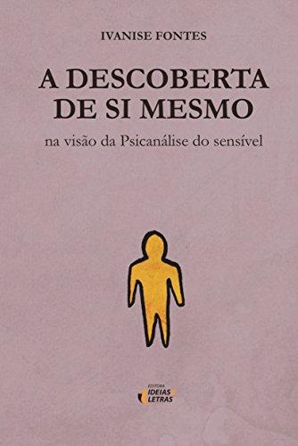 A Descoberta de si Mesmo: na Visão da Psicanálise do Sensível