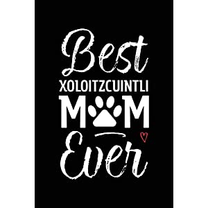 Best Xoloitzcuintli Mom Ever: Dog Mom Notebook - Blank Lined Journal for Pup Owners & Lovers (A Gift of Appreciation for Awesome Fur Mamas) 5