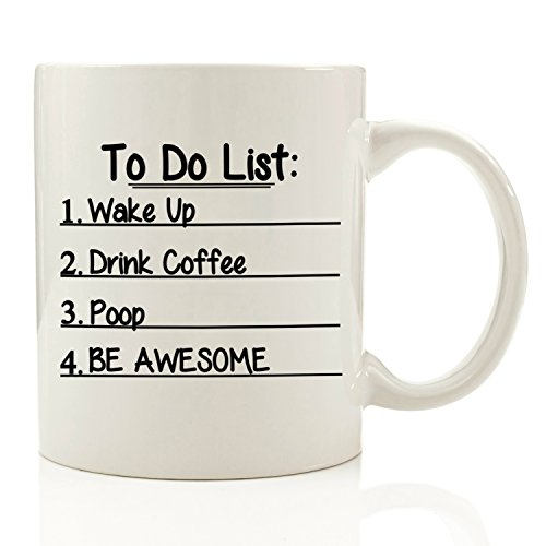 To Do List Funny Coffee Mug 11 oz Wake Up, Drink Coffee, Poop, Be Awesome - Unique Christmas Gift For Men - Best Office Cup & Birthday Present Idea For Dad, Husband, Boyfriend, Male Coworker, Him