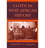img - for [ [ [ Cloth in West African History (African Archaeology) [ CLOTH IN WEST AFRICAN HISTORY (AFRICAN ARCHAEOLOGY) BY Kriger, Colleen E ( Author ) Jun-01-2006[ CLOTH IN WEST AFRICAN HISTORY (AFRICAN ARCHAEOLOGY) [ CLOTH IN WEST AFRICAN HISTORY (AFRICAN ARCHAEOLOGY) BY KRIGER, COLLEEN E ( AUTHOR ) JUN-01-2006 ] By Kriger, Colleen E ( Author )Jun-01-2006 Paperback book / textbook / text book