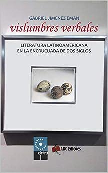 "Vislumbres Verbales: Literatura Latinoamericana en la Encrucijada de dos Siglos (Coleção ""O Amor pelas Palavras"" nº 34) (Spanish Edition) por [JIMÉNEZ EMÁN, GABRIEL]"
