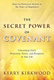 The Secret Power of Covenant: Unleashing God's Protection, Power and Prosperity in Your Life