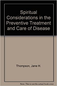 Spiritual Considerations in the Prevention, Treatment and Cure of Disease