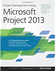 Project Management Using Microsoft Project 2013: A Training and Reference Guide for Project Managers: Written by Gus Cicala, 2013 Edition, Publisher: Project Assistants Publishing [Paperback]