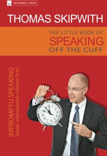 The little book of speaking off the cuff: Impromptu speaking. Speak unprepared without fear!