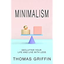 Minimalism: Declutter Your Life and Live with Less (Organizing, Simplify, Decluttering, Less, Tidying,)
