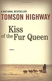 Kiss of the Fur Queen by Tomson Highway…