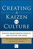 Creating a Kaizen Culture: Align the Organization, Achieve Breakthrough Results, and Sustain the Gains (Mechanical Engineering)