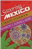 Savoring Mexico, Sharon Cadwallader, 0070095310