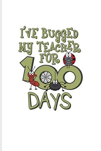 I've Bugged My Teacher For 100 Days: 100 Days Of School Poem Journal For Projects, Ideas, Elementary And Primary School Kids Parents, Teacher & Kindergarten Fans - 6x9 - 100 Graph Paper Pages