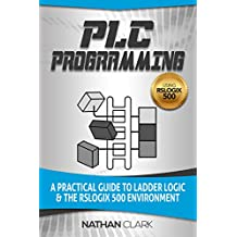 PLC Programming Using RSLogix 500: A Practical Guide to Ladder Logic and the RSLogix 500 Environment