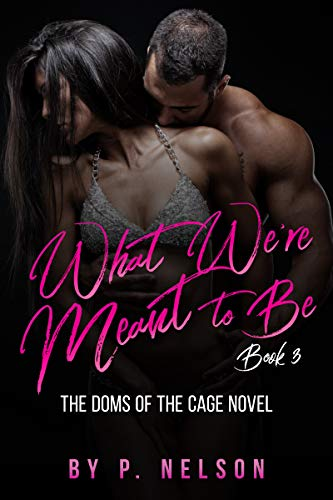 (What We're Meant to Be (The Dom's of the Cage Series Book 3))