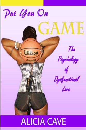 Put You On Game: The Psychology of Dysfunctional Love