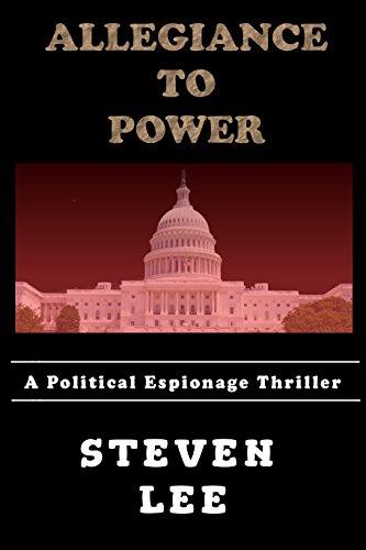 Allegiance to Power: A Political Espionage Thriller