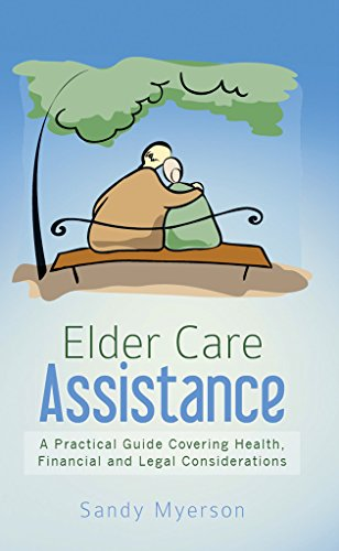 Elder Care Assistance: A Practical Guide Covering Health, Financial and Legal Considerations