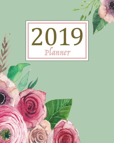 2019 Planner: A Year - 365 Daily - 52 Week-Daily Weekly Monthly Planner Calendar, Journal Planner and Notebook, Agenda Schedule Organizer, Appointment ... Covering (January 2019 to December 2019)