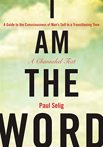 I Am the Word: A Guide to the Consciousness of Man's Self in a Transitioning Time (Mastery Trilogy/Paul Selig Series) (Best Things To Sell Door To Door)