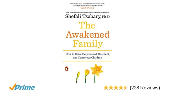 The Awakened Family: How to Raise Empowered, Resilient, and
