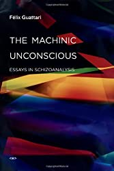 The Machinic Unconscious: Essays in Schizoanalysis (Semiotext(e) / Foreign Agents)