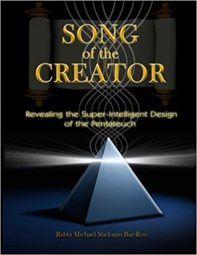 Book Song of the Creator: Revealing the Super-Intelligent Design of the Pentateuch by Rabbi Michael Shelomo Bar-Ron (2015-02-02)