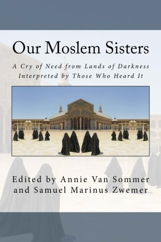Our Moslem Sisters  A Cry Of Need From Lands Of Darkness Interpreted By Those Who Heard It