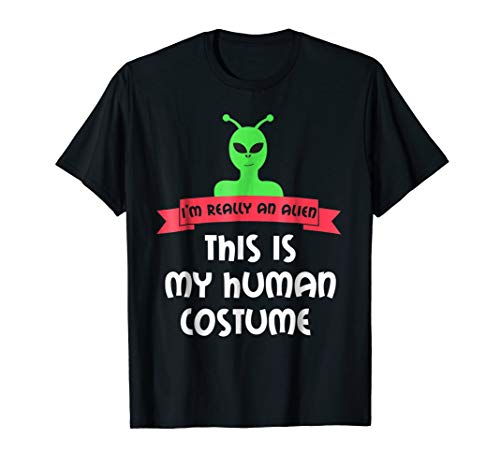 I am Really an Alien , This is my human costume Tshirt