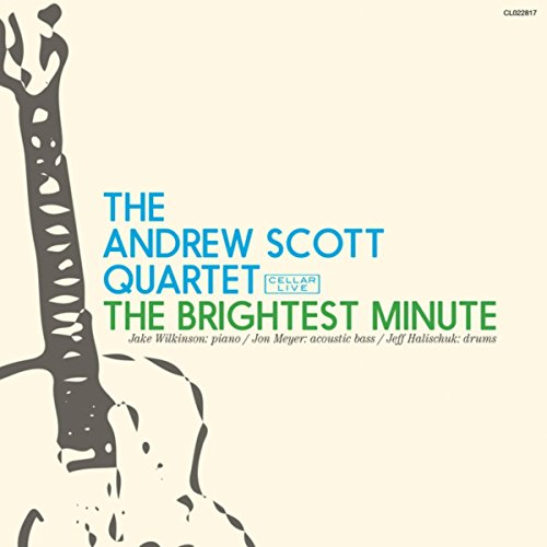 The Andrew Scott Quartet - The Brightest Minute - (CL022817) - CD - FLAC - 2017 - HOUND Download