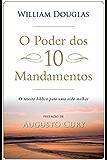 O poder dos 10 mandamentos: O roteiro bíblico para uma vida melhor