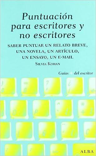 Puntuación Para Escritores Y No Escritores por Silvia A. Kohan