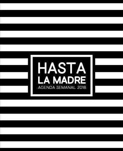 Hasta la Madre: Agenda Semanal 2018 : Semana vista espaol : 190 x 235 mm, 160 g/m : Planificador semanal : cubierta de calidad premium con diseo de ... y el alivio del estrs) (Spanish Edition)
