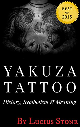 Japanese Tattoo Designs (Yakuza Tattoo: History, Symbolism and Meaning of Japanese Tattoos (Tattoo Designs Book Book 2))